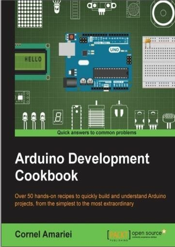 Arduino Development Cookbook by Cornel Amariei