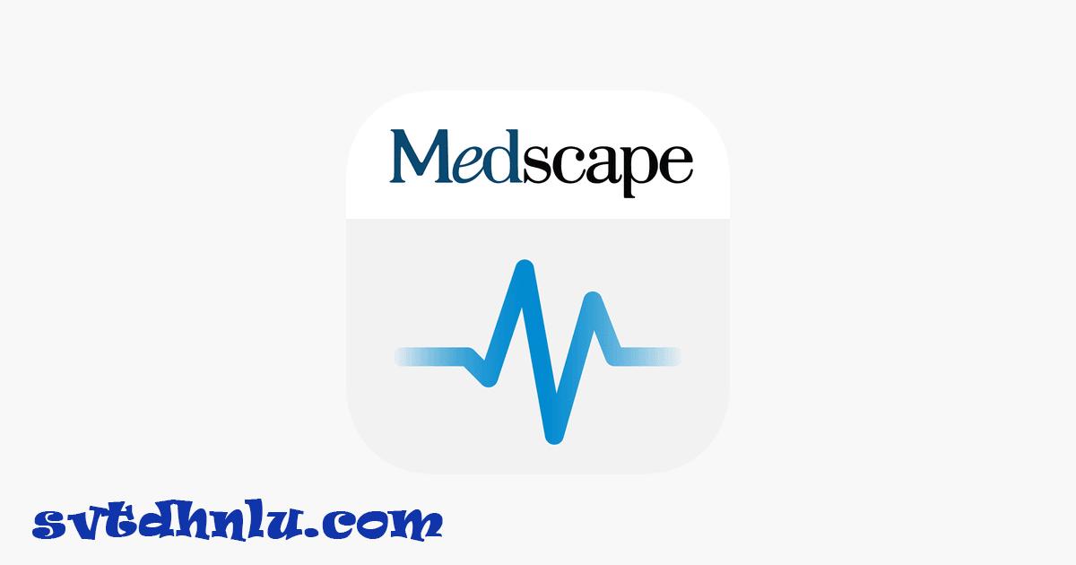 Download phần mềm Medscape mới nhất 2019 - Ứng dụng cho sinh viên y tế, thông tin y tế