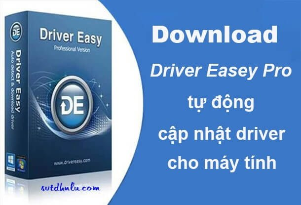 Download Driver Easy Pro tu dong cap nhat driver cho may tinh moi nhat